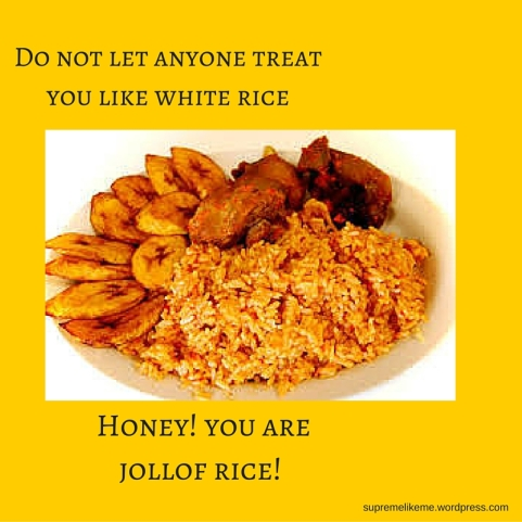 Do not let anyone treat you like white rice