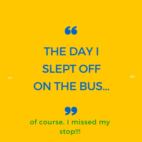 The day i slept off on the bus...